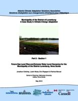 Municipality of the District of Lunenburg: A Case Study in Climate Change Adaptation- Part 2 Section 1: Future Sea Level Rise and Extreme Water Level Scenarios for the Municipality of the District Lunenburg, Nova Scotia