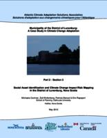 Municipality of the District of Lunenburg: A case study in climate change Adaptation- Part 2 Section 3 Social Asset Identification and Climate Change Impact Risk Mapping in the District of Lunenburg, Nova Scotia